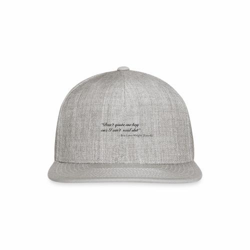 Eazy-E's immortal quote - Snap-back Baseball Cap