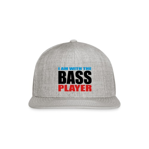 I am with the Bass Player - Snap-back Baseball Cap