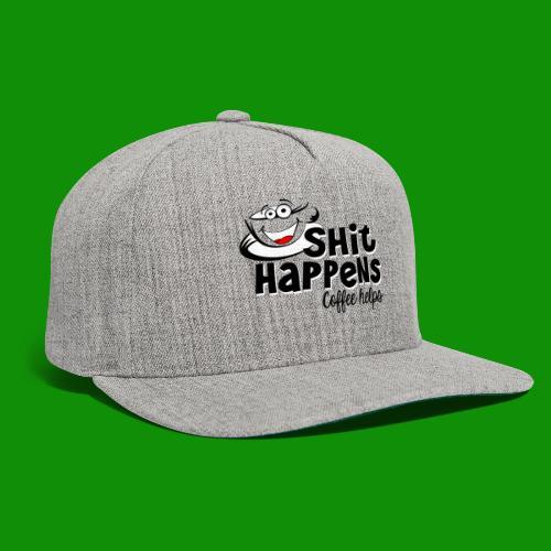 Sh!t Happens Coffee Helps - Snapback Baseball Cap
