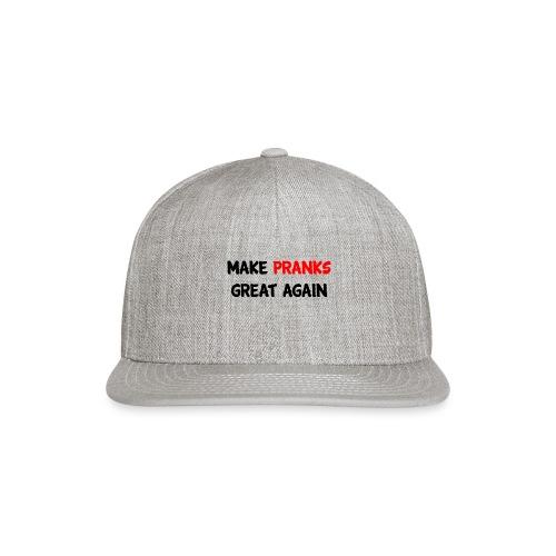 Make Pranks Great Again - Snapback Baseball Cap