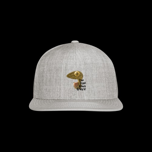The Right Kinda Gehyra! - Snapback Baseball Cap