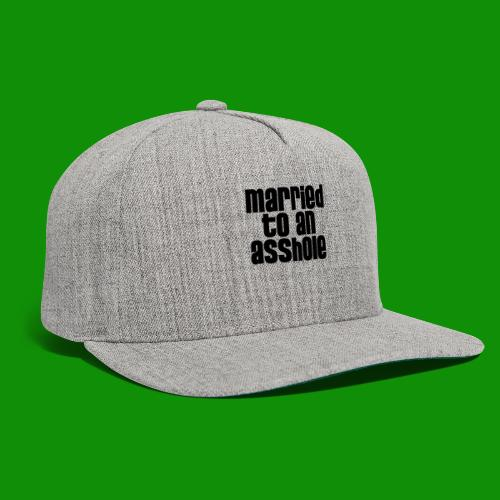 Married to an A&s*ole - Snapback Baseball Cap