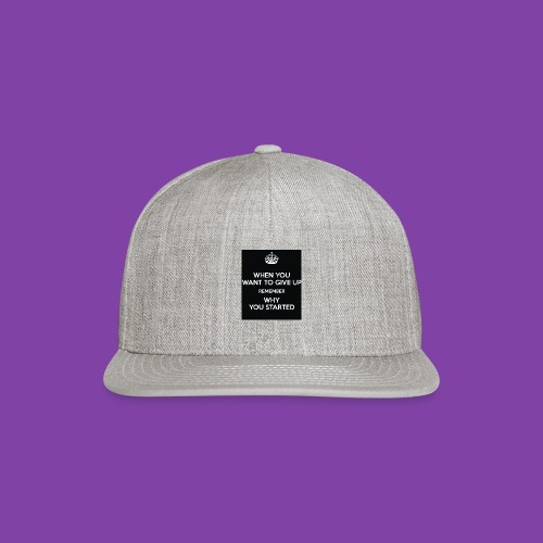 when-you-want-to-give-up-remember-why-you-started- - Snapback Baseball Cap