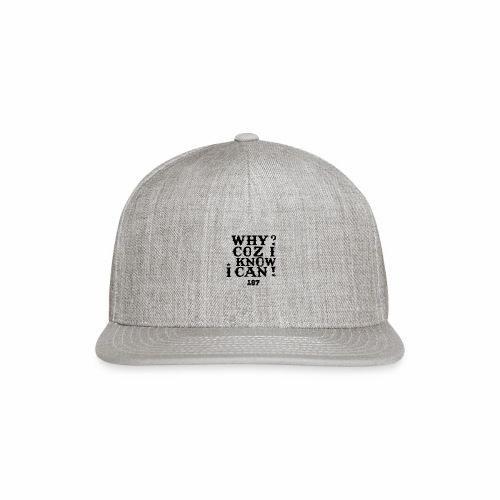 Why Coz I Know I Can 187 Positive Affirmation Logo - Snap-back Baseball Cap