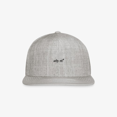 Why Not? For pale shirt - Snapback Baseball Cap