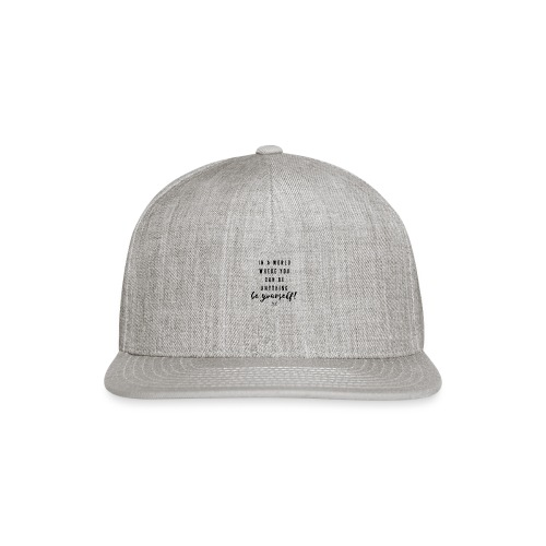 In a world where you can be anything be yourself. - Snap-back Baseball Cap