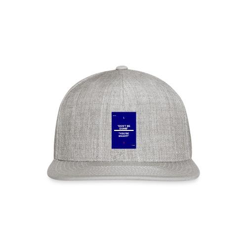 -Don-t_be_dumb----You---re_smart---- - Snap-back Baseball Cap