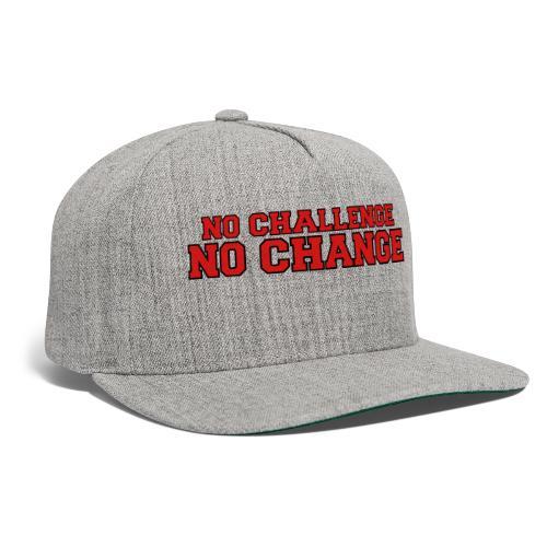 No Challenge No Change - Snapback Baseball Cap