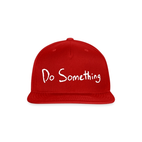 Do Something - Snap-back Baseball Cap