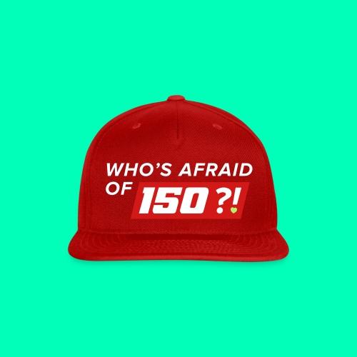 Who Afraid of 150 - Snap-back Baseball Cap