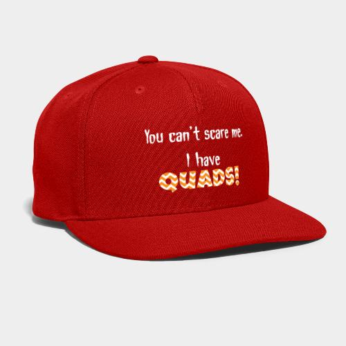 Cant Scare me quads - Snap-back Baseball Cap