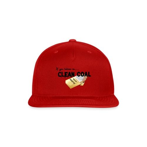 If you believe in Clean coal - Snap-back Baseball Cap