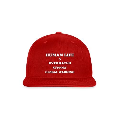 Human Life is Overrated T-shirt - Snap-back Baseball Cap