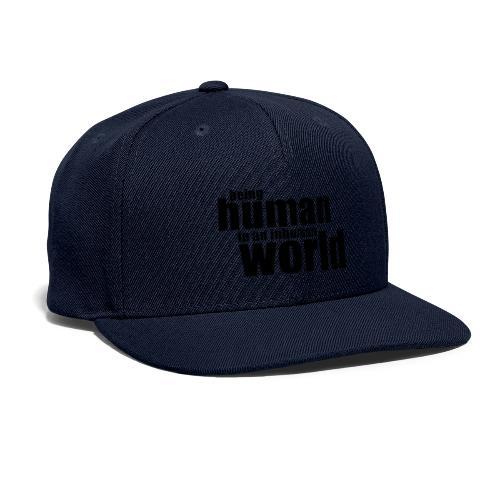 Being human in an inhuman world - Snapback Baseball Cap
