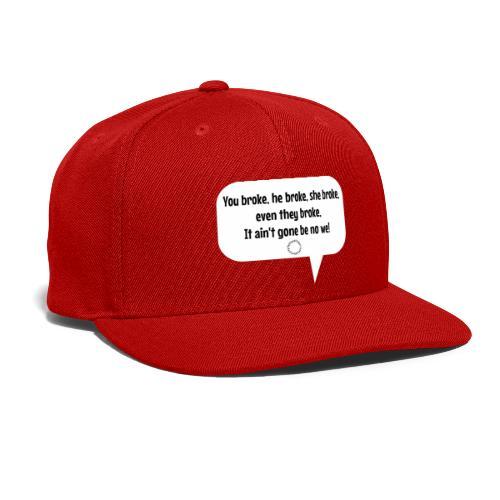 Broke? No not me Tee! - Snap-back Baseball Cap