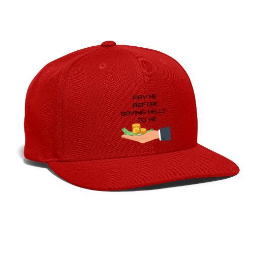 pay me before hello - Snapback Baseball Cap