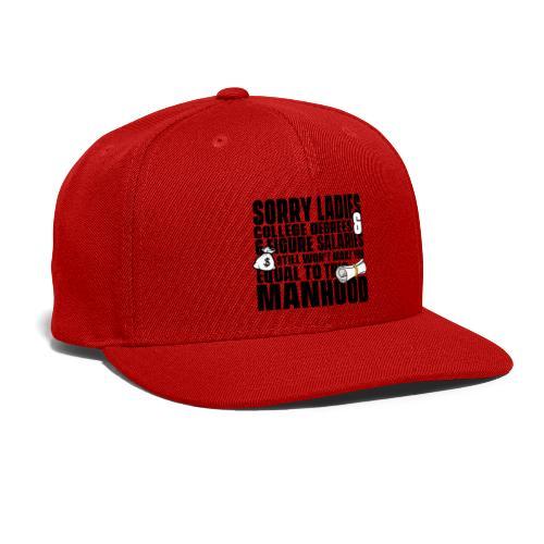 Sorry Ladies College Degreed & 6 Figure Salaries - Snap-back Baseball Cap