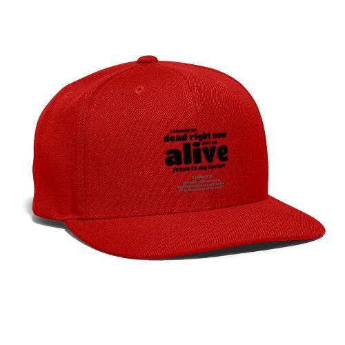 I Should be dead right now, but I am alive. - Snapback Baseball Cap