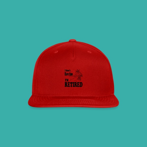 I have no time I m retired - palm trees - Snap-back Baseball Cap