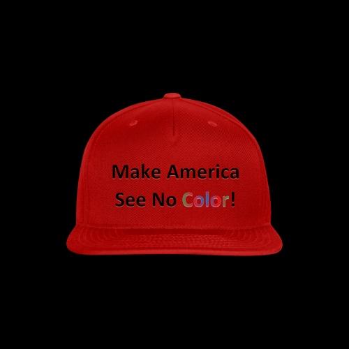 Make America See No Color! - Snap-back Baseball Cap