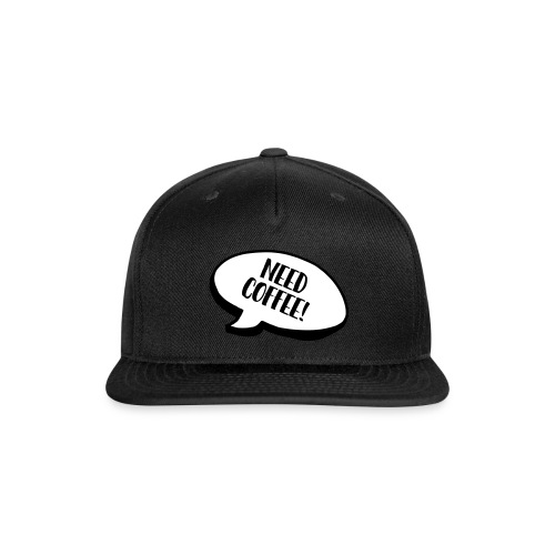 need coffee - Snap-back Baseball Cap
