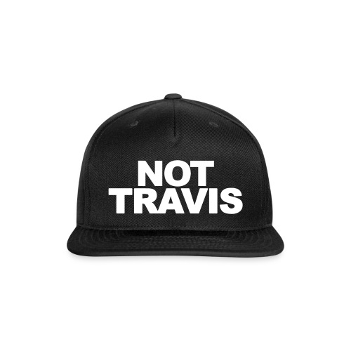 NOT Travis - Snap-back Baseball Cap