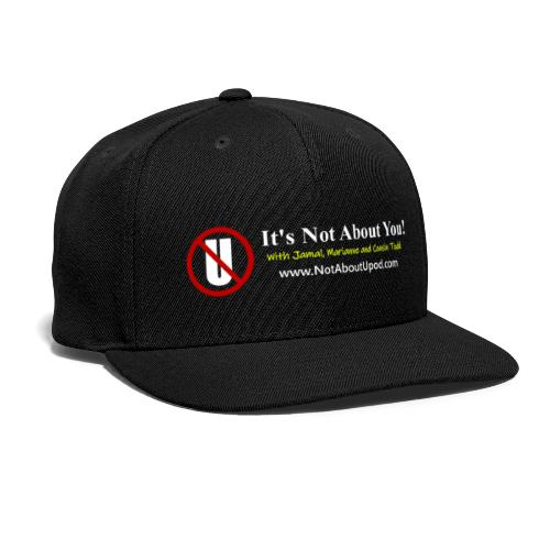 it's Not About You with Jamal, Marianne and Todd - Snapback Baseball Cap