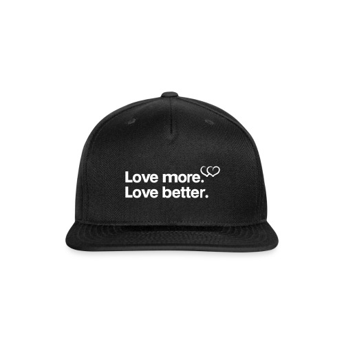 Love more. Love better. Collection - Snap-back Baseball Cap