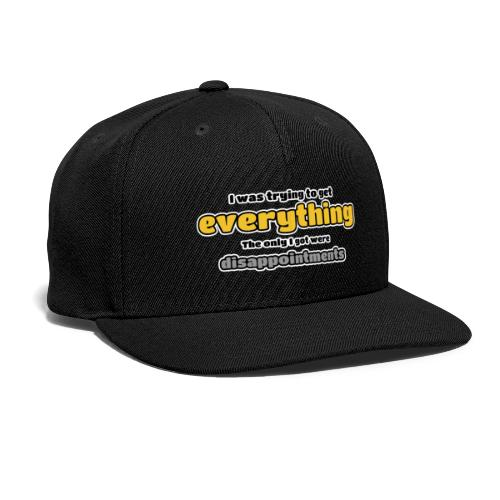 Trying to get everything - got disappointments - Snap-back Baseball Cap