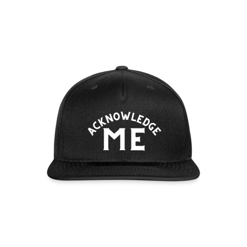 Acknowledge Me - Snapback Baseball Cap