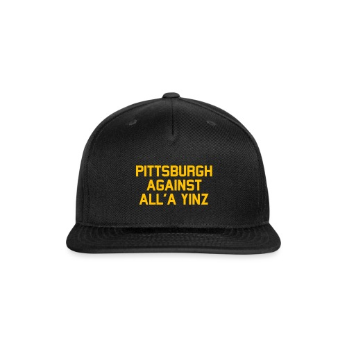 Pittsburgh Against All'a Yinz - Snap-back Baseball Cap