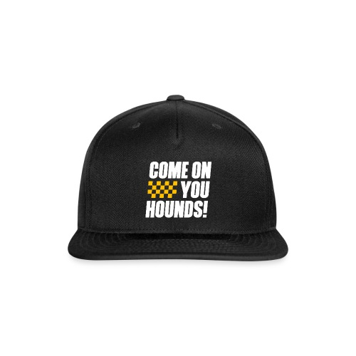Come On You Hounds! - Snap-back Baseball Cap