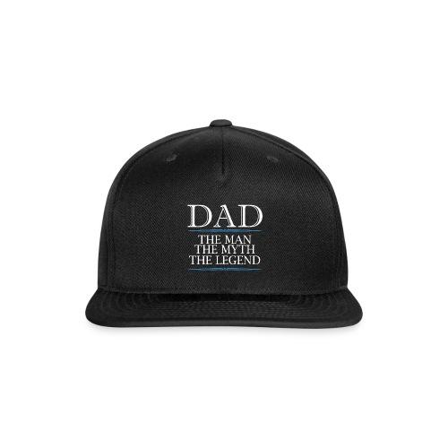 Dad The Man The Myth The Legend - Snap-back Baseball Cap