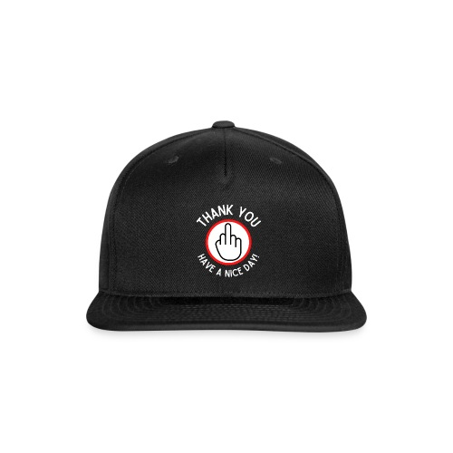 Thank You Have A Nice Day - Middle Finger Circle - Snapback Baseball Cap