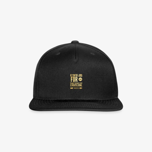 Your Life Is Worth Living - Snap-back Baseball Cap