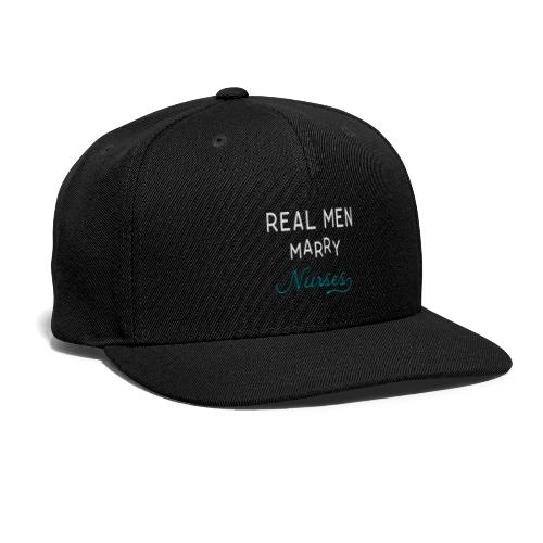 Real Men Marry Nurses - Snap-back Baseball Cap