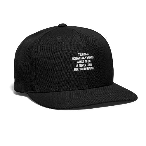 Telling Norwegian Woman What To Do Is Never Good - Snap-back Baseball Cap