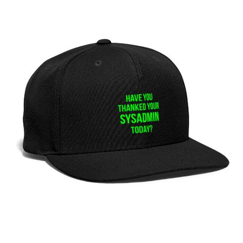 Have You Thanked Your Sysadmin Today? - Snap-back Baseball Cap