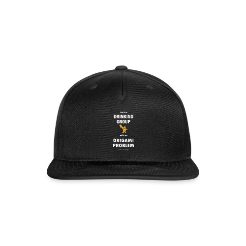I'm in a drinking group with an origami problem - Snapback Baseball Cap