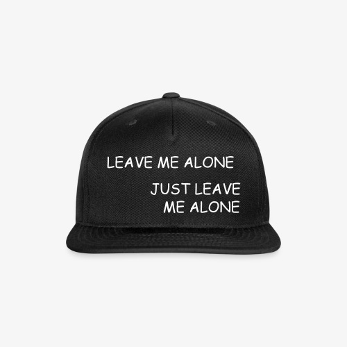 JUST LEAVE ME ALONE - Snap-back Baseball Cap