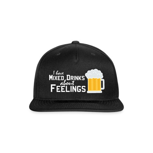 I have mixed drinks about feelings - Snapback Baseball Cap