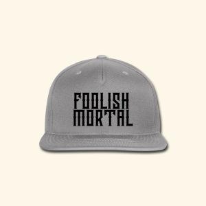 Foolish Mortal Cap - Snap-back Baseball Cap