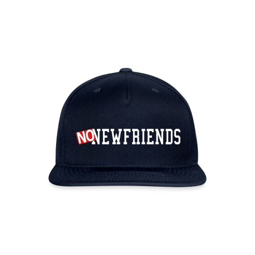 no new friends - Snap-back Baseball Cap