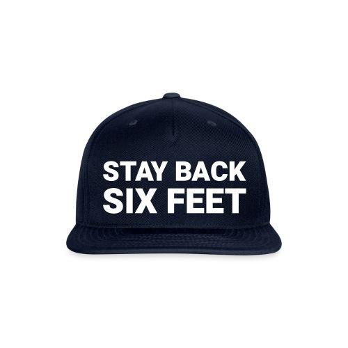 Stay Back Six Feet - Snap-back Baseball Cap