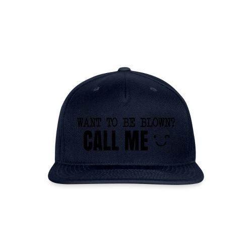 Want To Be Blown? Call Me T-shirt - Snapback Baseball Cap