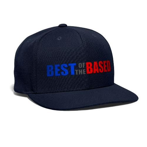 Best of the Based - Snapback Baseball Cap