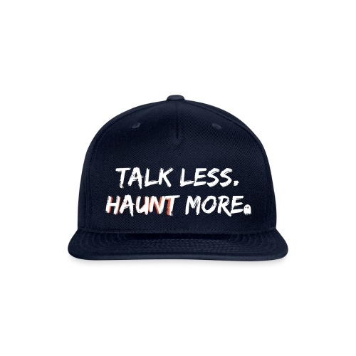 Talk Less Haunt More HauntScene - Snapback Baseball Cap