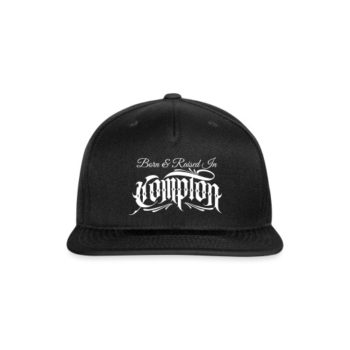 born and raised in Compton - Snapback Baseball Cap
