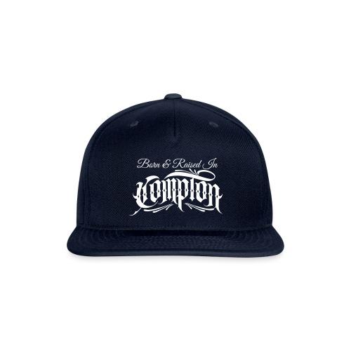 born and raised in Compton - Snapback Baseball Cap