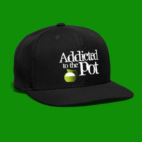Addicted to the Pot - Snapback Baseball Cap